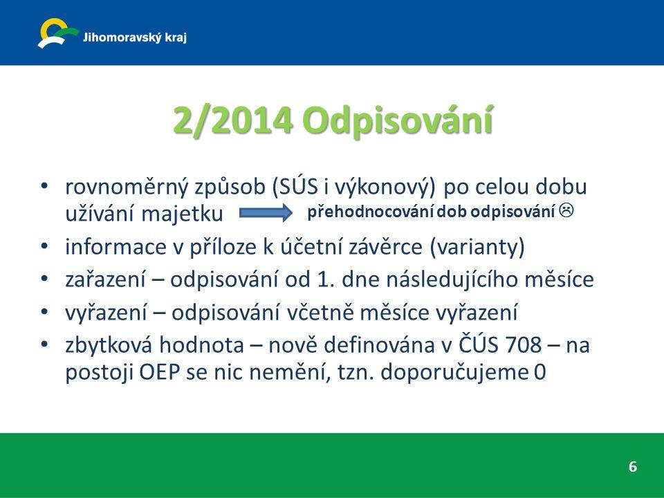 2/2014 Odpisování rovnoměrný způsob (SÚS i výkonový) po celou dobu užívání majetku informace v příloze k účetní závěrce (varianty) zařazení – odpisování od 1.