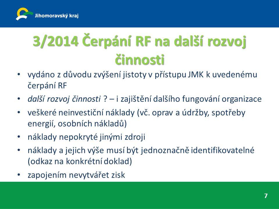 3/2014 Čerpání RF na další rozvoj činnosti vydáno z důvodu zvýšení jistoty v přístupu JMK k uvedenému čerpání RF další rozvoj činnosti .