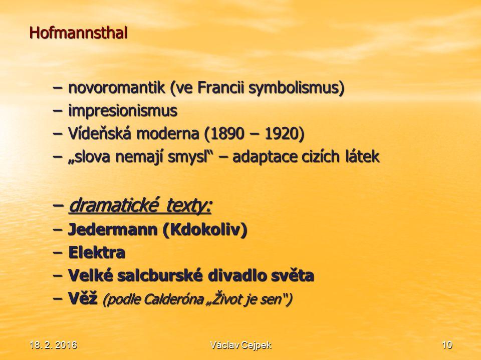 """18. 2. 201610 Hofmannsthal –novoromantik (ve Francii symbolismus) –impresionismus –Vídeňská moderna (1890 – 1920) –""""slova nemají smysl"""" – adaptace ciz"""