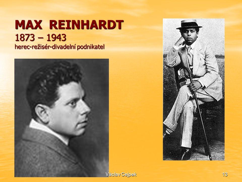 18. 2. 201613 MAX REINHARDT 1873 – 1943 herec-režisér-divadelní podnikatel Václav Cejpek