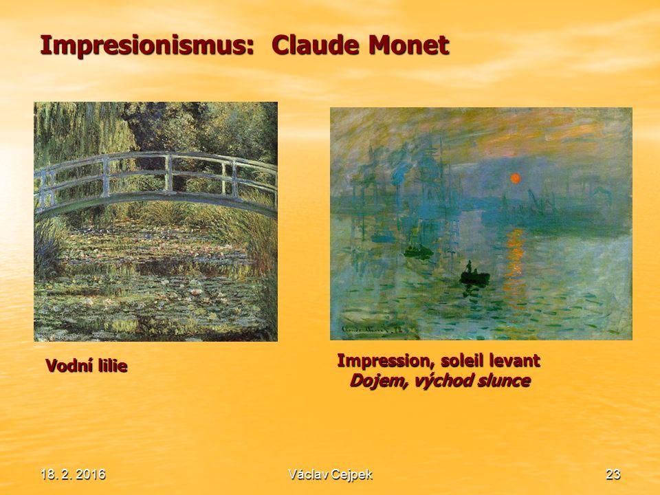 18. 2. 201623 Impresionismus: Claude Monet Vodní lilie Impression, soleil levant Dojem, východ slunce Václav Cejpek