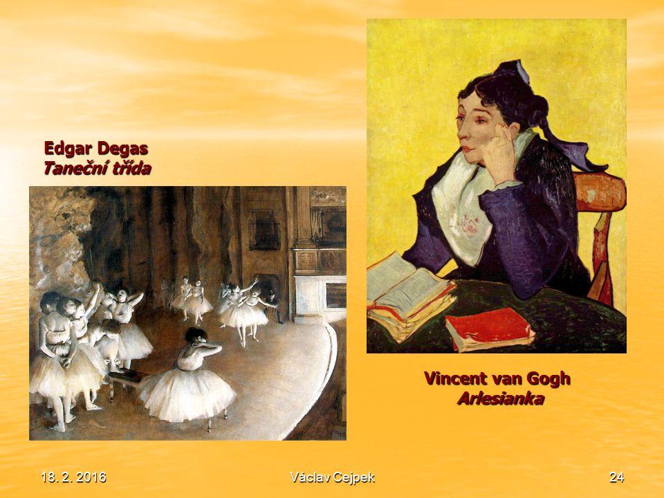 18. 2. 201624 Edgar Degas Taneční třída Vincent van Gogh Arlesianka Václav Cejpek