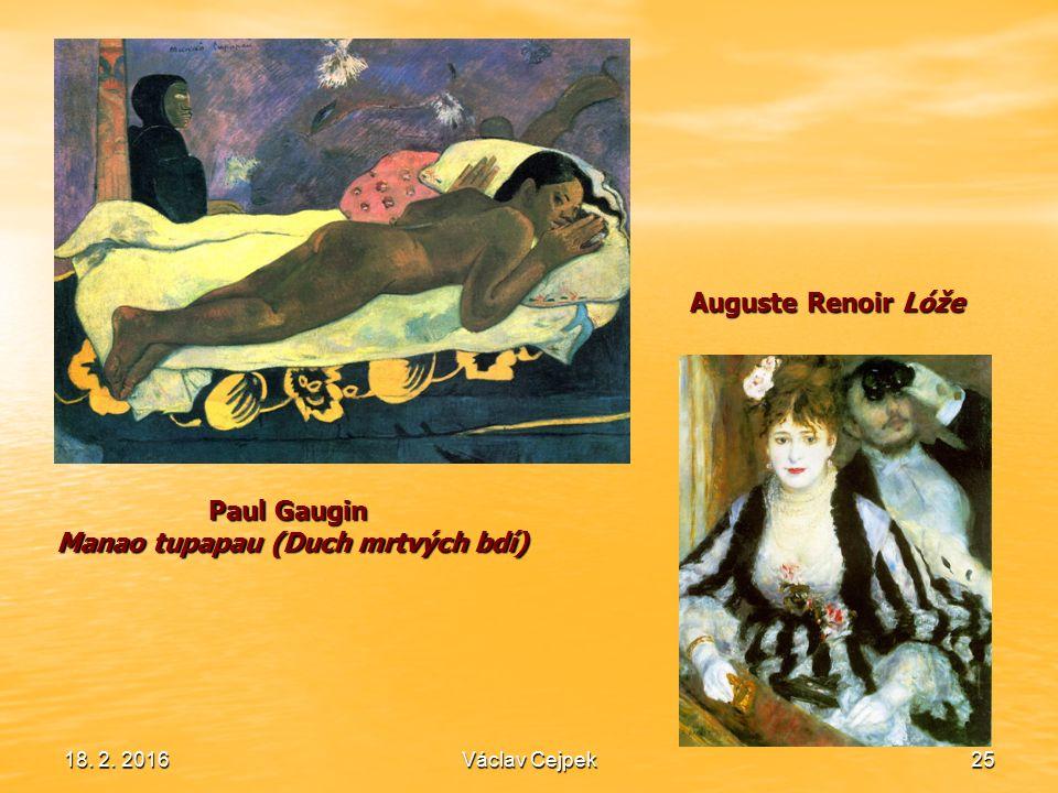 18. 2. 201625 Auguste Renoir Lóže Paul Gaugin Manao tupapau (Duch mrtvých bdí) Václav Cejpek
