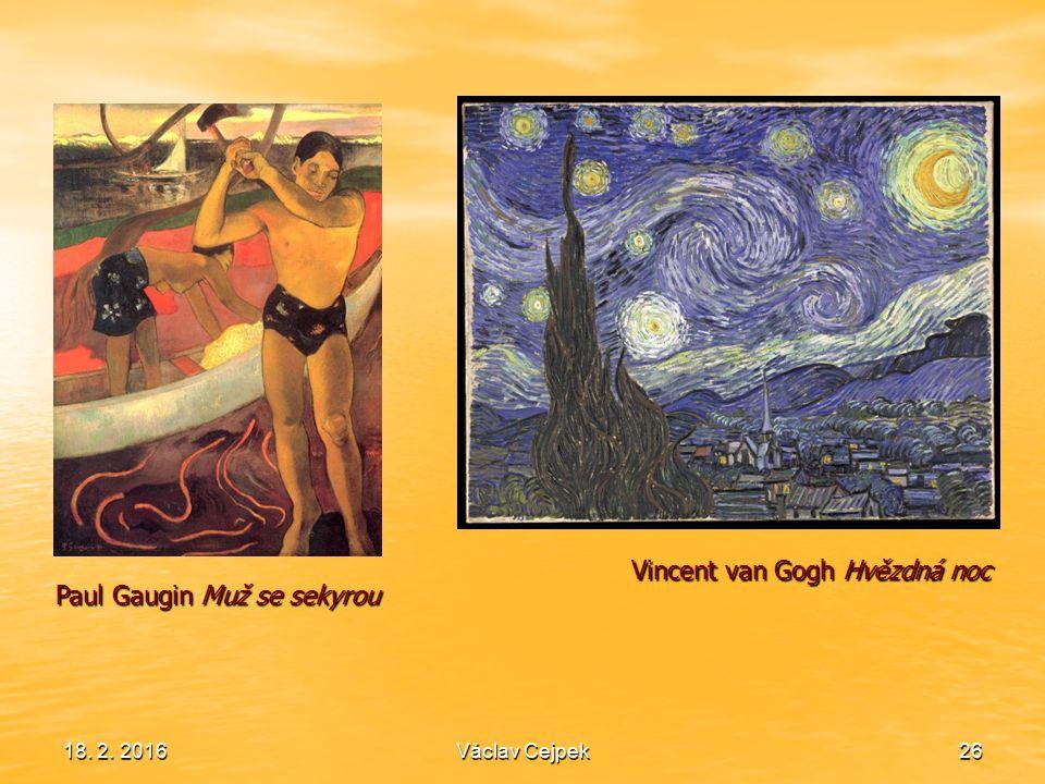18. 2. 201626 Paul Gaugin Muž se sekyrou Vincent van Gogh Hvězdná noc Václav Cejpek