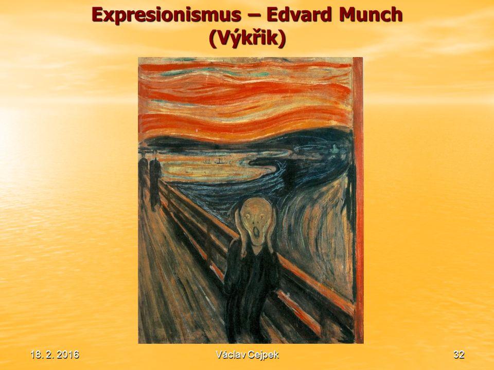 18. 2. 201632 Expresionismus – Edvard Munch (Výkřik) Václav Cejpek