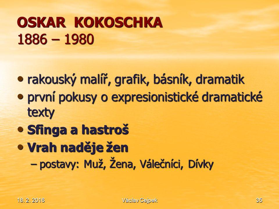 18. 2. 201635 OSKAR KOKOSCHKA 1886 – 1980 rakouský malíř, grafik, básník, dramatik rakouský malíř, grafik, básník, dramatik první pokusy o expresionis