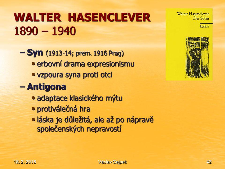 18. 2. 201642 WALTER HASENCLEVER 1890 – 1940 –Syn (1913-14; prem. 1916 Prag) erbovní drama expresionismu erbovní drama expresionismu vzpoura syna prot