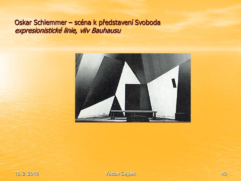 18. 2. 201643 Oskar Schlemmer – scéna k představení Svoboda expresionistické linie, vliv Bauhausu Václav Cejpek