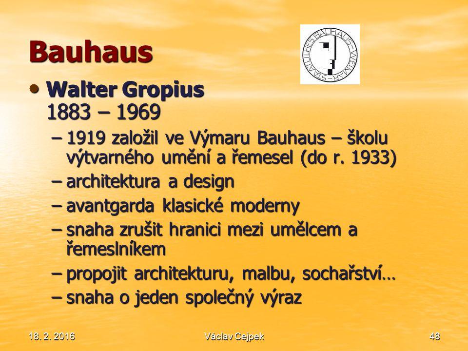 18. 2. 201648 Bauhaus Walter Gropius 1883 – 1969 Walter Gropius 1883 – 1969 –1919 založil ve Výmaru Bauhaus – školu výtvarného umění a řemesel (do r.