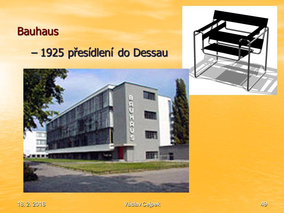18. 2. 201649 Bauhaus –1925 přesídlení do Dessau Václav Cejpek