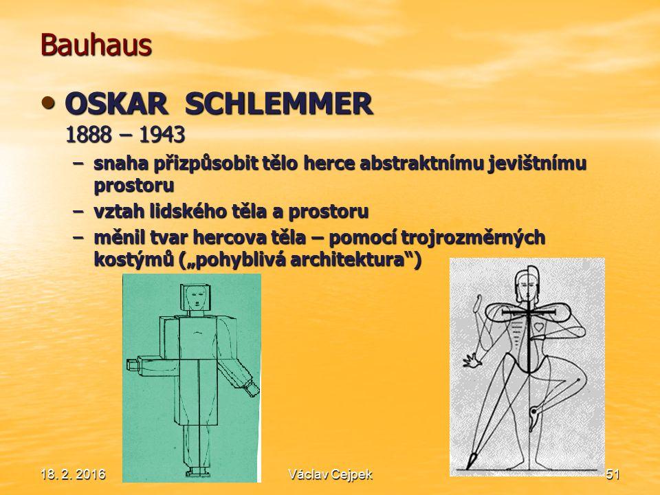 18. 2. 201651 Bauhaus OSKAR SCHLEMMER 1888 – 1943 OSKAR SCHLEMMER 1888 – 1943 –snaha přizpůsobit tělo herce abstraktnímu jevištnímu prostoru –vztah li