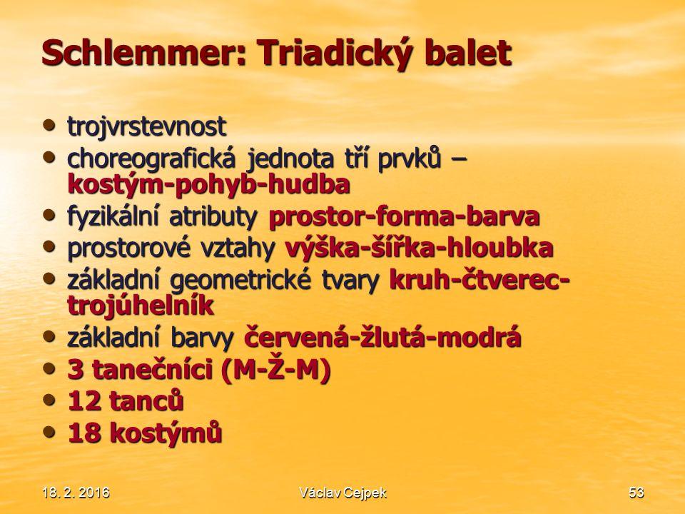 18. 2. 201653 Schlemmer: Triadický balet trojvrstevnost trojvrstevnost choreografická jednota tří prvků – kostým-pohyb-hudba choreografická jednota tř