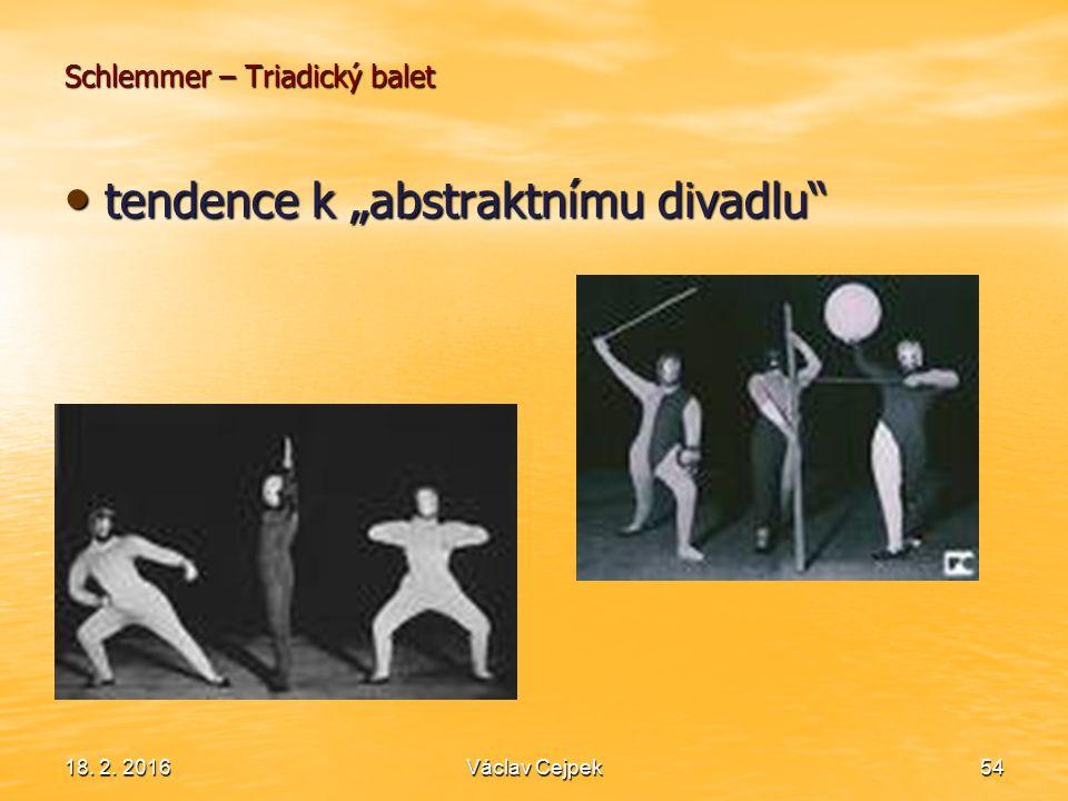 "18. 2. 201654 Schlemmer – Triadický balet tendence k ""abstraktnímu divadlu"" tendence k ""abstraktnímu divadlu"" Václav Cejpek"
