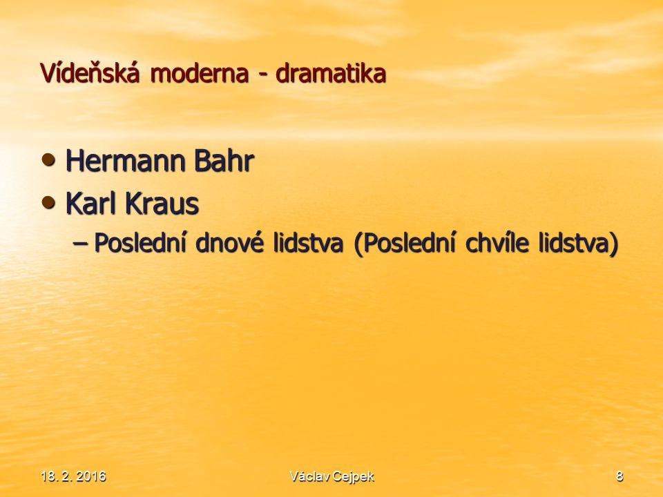 Vídeňská moderna - dramatika Hermann Bahr Hermann Bahr Karl Kraus Karl Kraus –Poslední dnové lidstva (Poslední chvíle lidstva) 18. 2. 2016Václav Cejpe