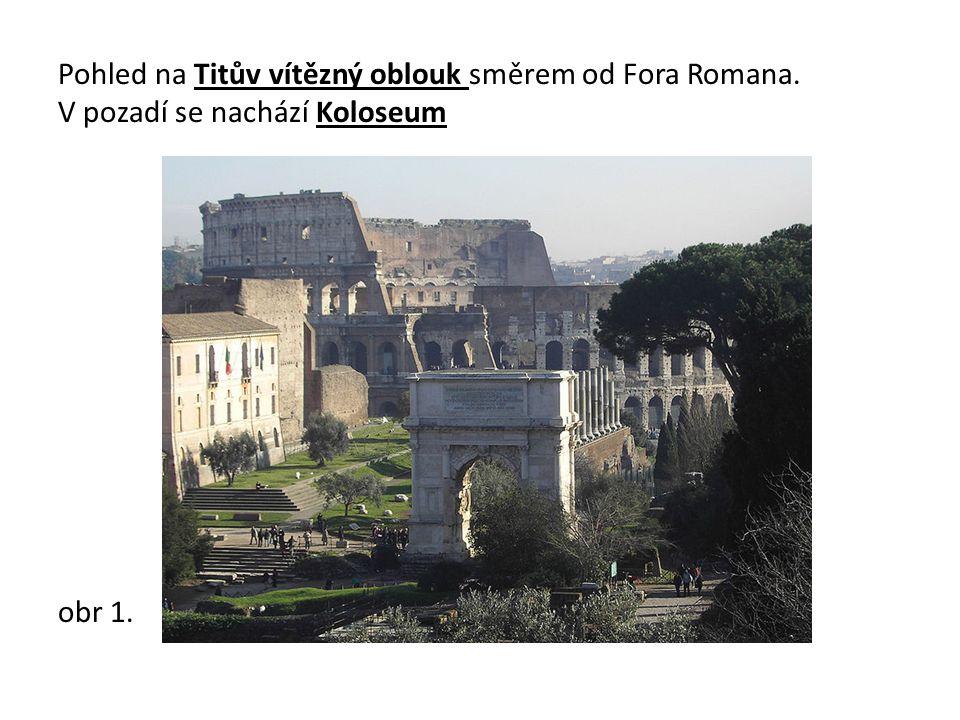 Pohled na Titův vítězný oblouk směrem od Fora Romana. V pozadí se nachází Koloseum obr 1.