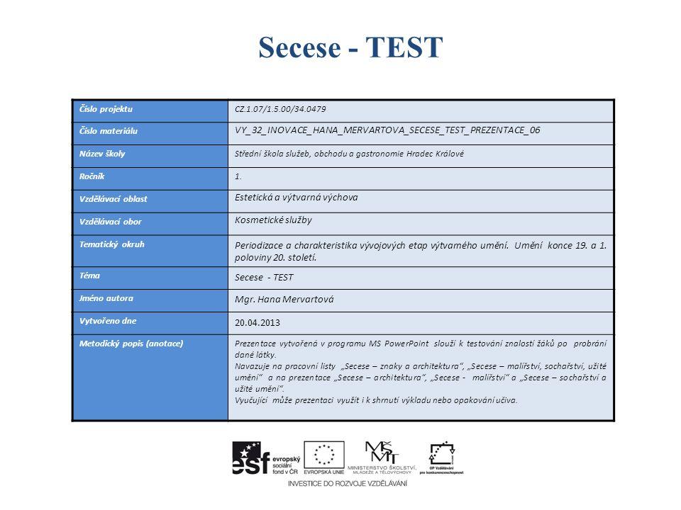 Secese - TEST Číslo projektuCZ.1.07/1.5.00/34.0479 Číslo materiálu VY_32_INOVACE_HANA_MERVARTOVA_SECESE_TEST_PREZENTACE_06 Název školyStřední škola sl
