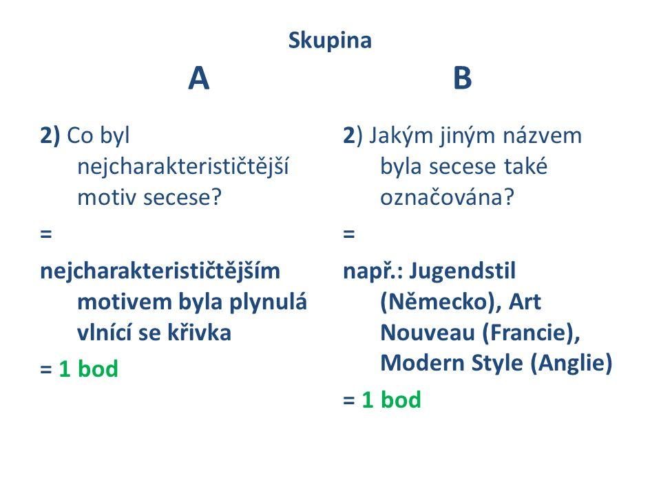 Skupina AB 2) Co byl nejcharakterističtější motiv secese? = nejcharakterističtějším motivem byla plynulá vlnící se křivka = 1 bod 2) Jakým jiným názve