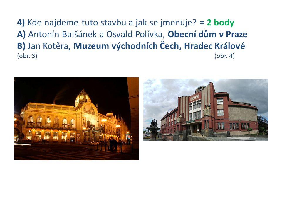 4) Kde najdeme tuto stavbu a jak se jmenuje? = 2 body A) Antonín Balšánek a Osvald Polívka, Obecní dům v Praze B) Jan Kotěra, Muzeum východních Čech,