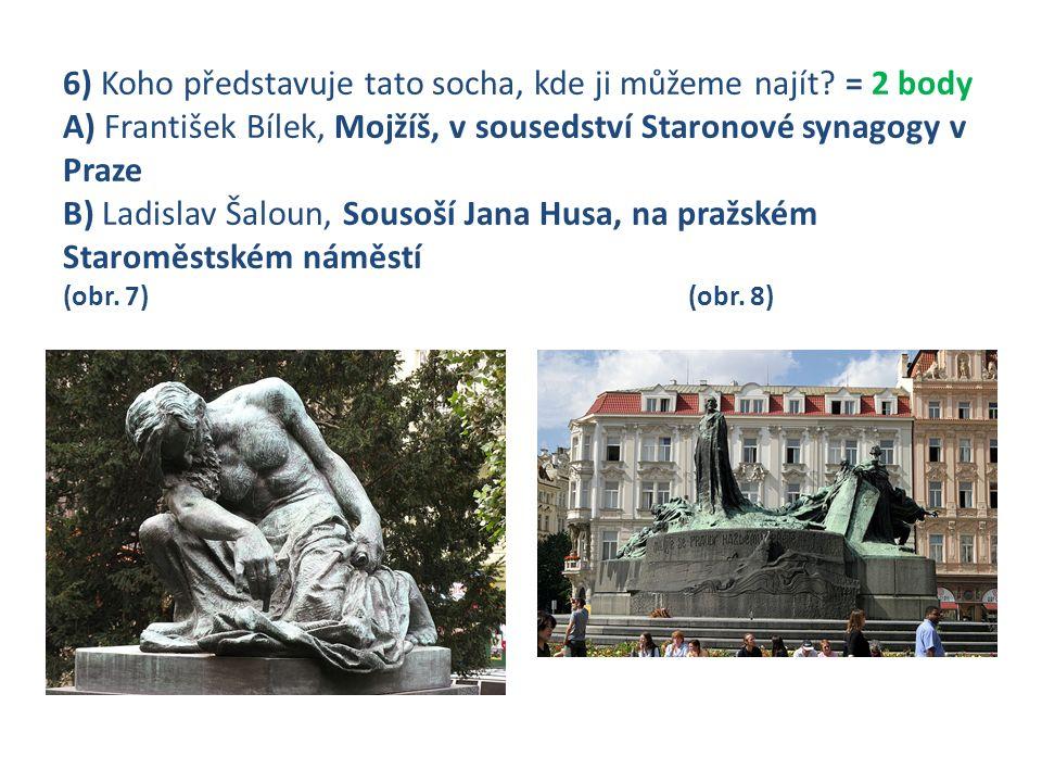 6) Koho představuje tato socha, kde ji můžeme najít? = 2 body A) František Bílek, Mojžíš, v sousedství Staronové synagogy v Praze B) Ladislav Šaloun,