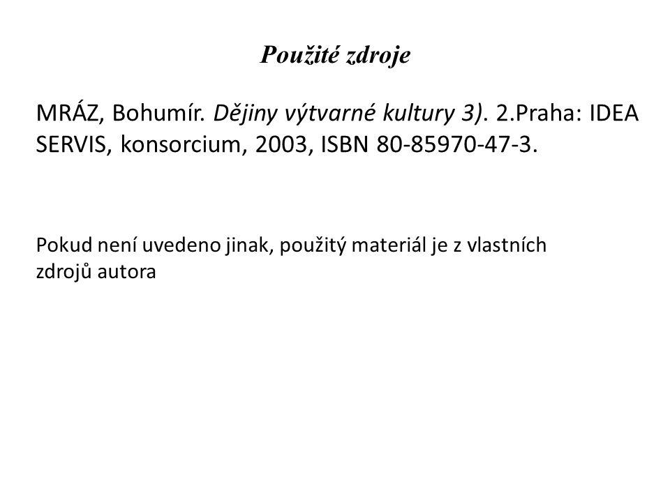 Použité zdroje MRÁZ, Bohumír. Dějiny výtvarné kultury 3). 2.Praha: IDEA SERVIS, konsorcium, 2003, ISBN 80-85970-47-3. Pokud není uvedeno jinak, použit