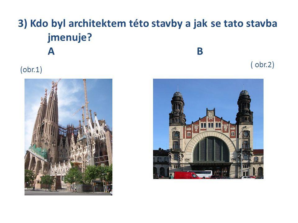 3) Kdo byl architektem této stavby a jak se tato stavba jmenuje? AB (obr.1) ( obr.2)