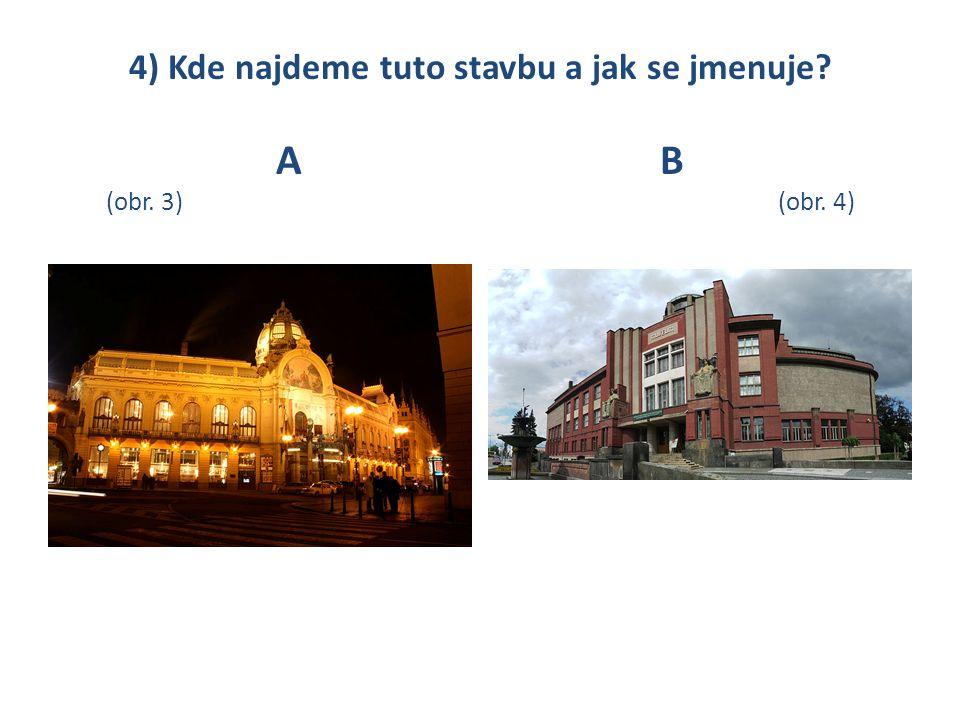 4) Kde najdeme tuto stavbu a jak se jmenuje? AB (obr. 3)(obr. 4)