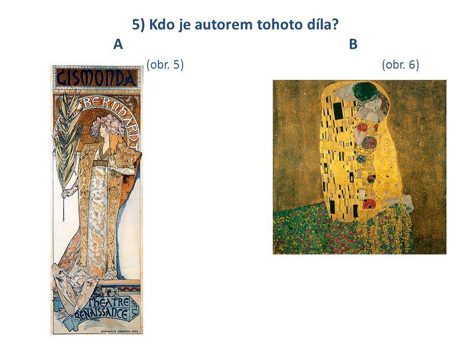 5) Kdo je autorem tohoto díla? AB (obr. 5)(obr. 6)