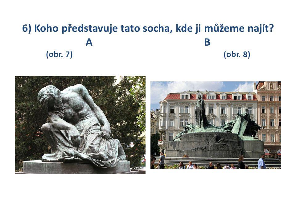 6) Koho představuje tato socha, kde ji můžeme najít? AB (obr. 7)(obr. 8)