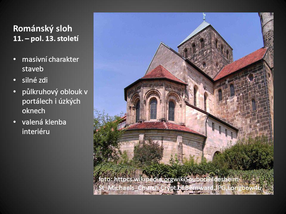Románský sloh 11. – pol. 13. století masivní charakter staveb silné zdi půlkruhový oblouk v portálech i úzkých oknech valená klenba interiéru foto: ht