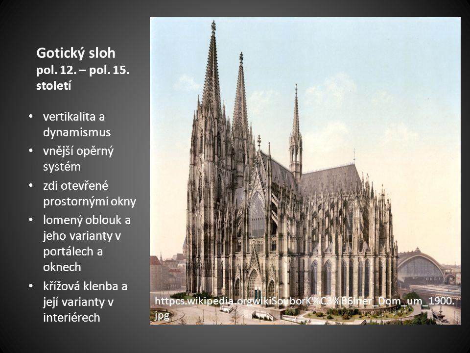 Gotický sloh pol. 12. – pol. 15. století vertikalita a dynamismus vnější opěrný systém zdi otevřené prostornými okny lomený oblouk a jeho varianty v p