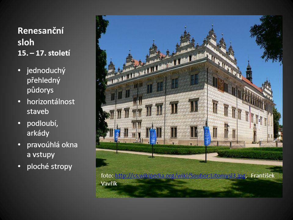 Renesanční sloh 15. – 17. století jednoduchý přehledný půdorys horizontálnost staveb podloubí, arkády pravoúhlá okna a vstupy ploché stropy foto: http