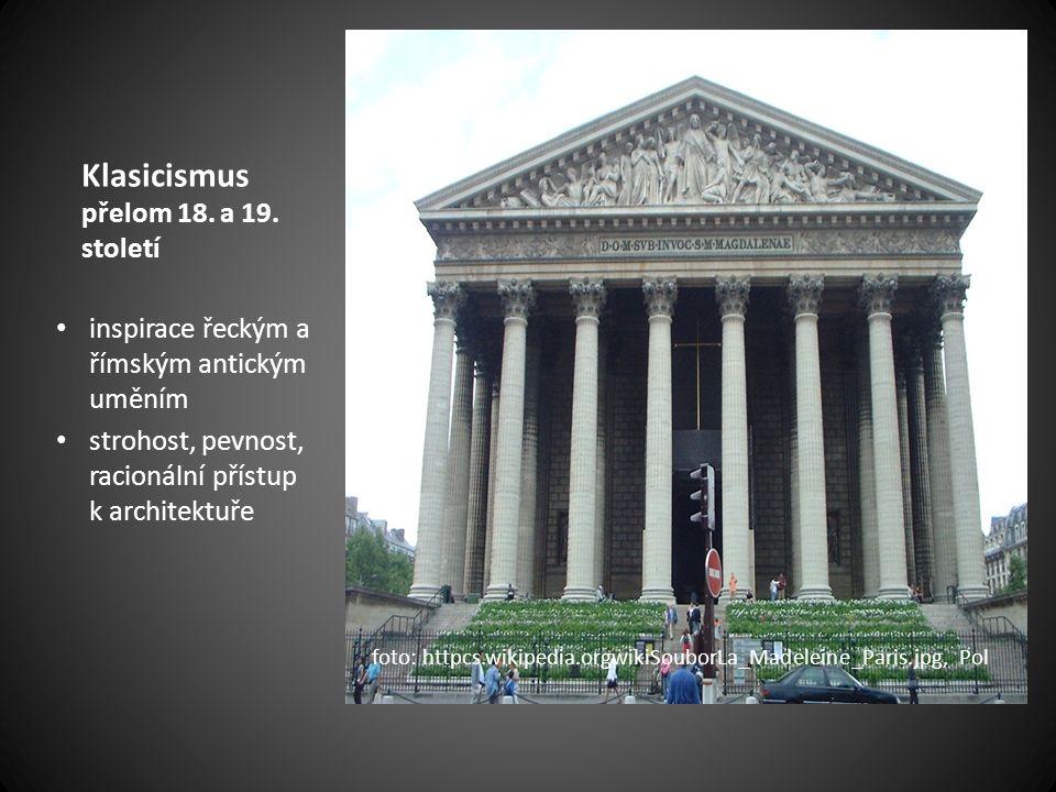 Klasicismus přelom 18. a 19. století inspirace řeckým a římským antickým uměním strohost, pevnost, racionální přístup k architektuře foto: httpcs.wiki