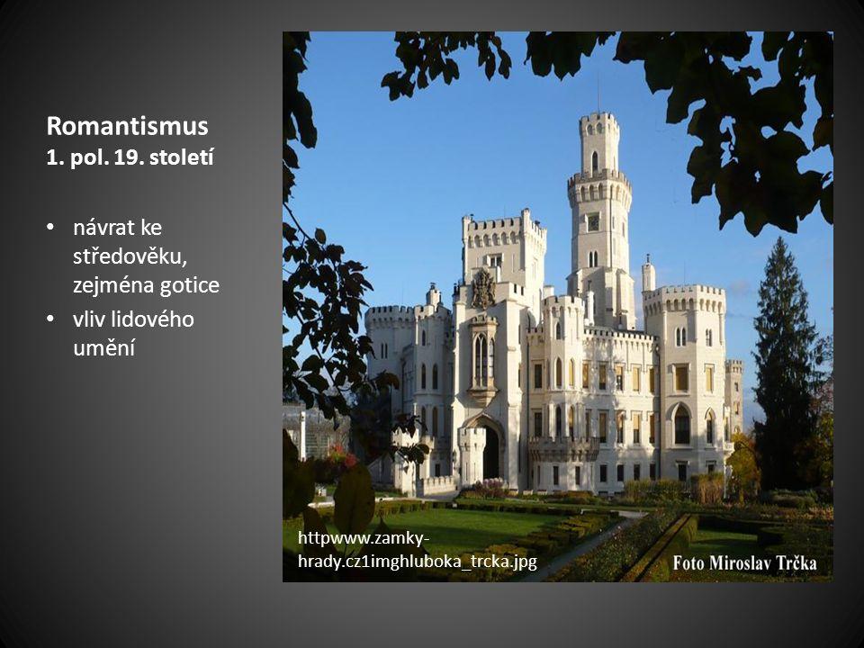 Romantismus 1. pol. 19. století návrat ke středověku, zejména gotice vliv lidového umění httpwww.zamky- hrady.cz1imghluboka_trcka.jpg