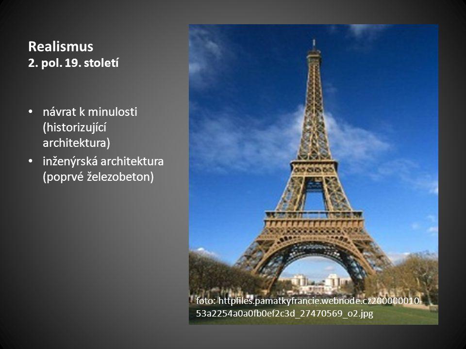 Realismus 2. pol. 19. století návrat k minulosti (historizující architektura) inženýrská architektura (poprvé železobeton) foto: httpfiles.pamatkyfran