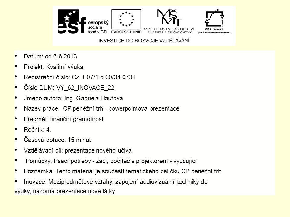 Datum: od 6.6.2013 Projekt: Kvalitní výuka Registrační číslo: CZ.1.07/1.5.00/34.0731 Číslo DUM: VY_62_INOVACE_22 Jméno autora: Ing.