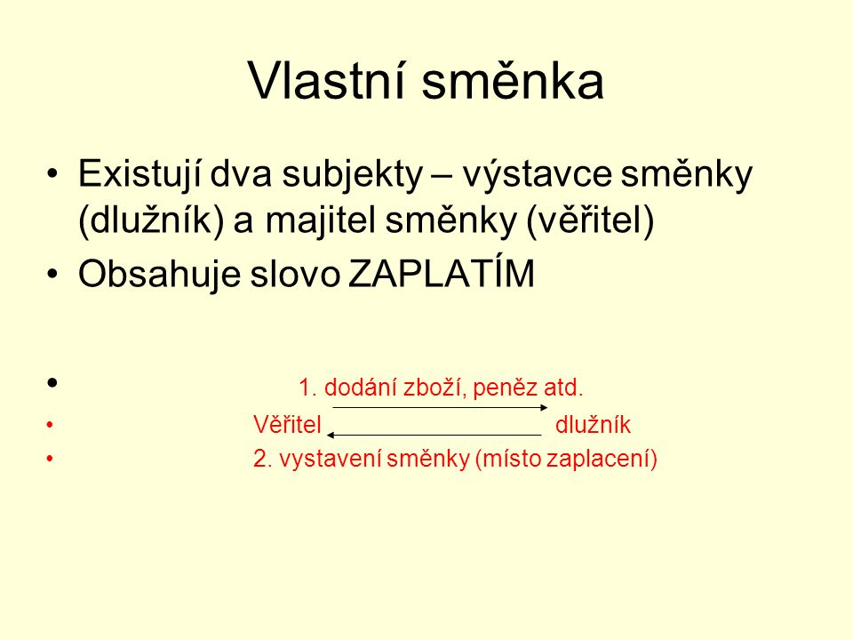 Vlastní směnka Existují dva subjekty – výstavce směnky (dlužník) a majitel směnky (věřitel) Obsahuje slovo ZAPLATÍM 1.