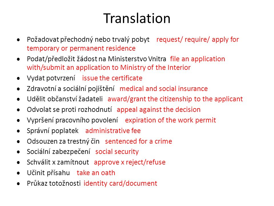 Translation  Požadovat přechodný nebo trvalý pobyt request/ require/ apply for temporary or permanent residence  Podat/předložit žádost na Ministers
