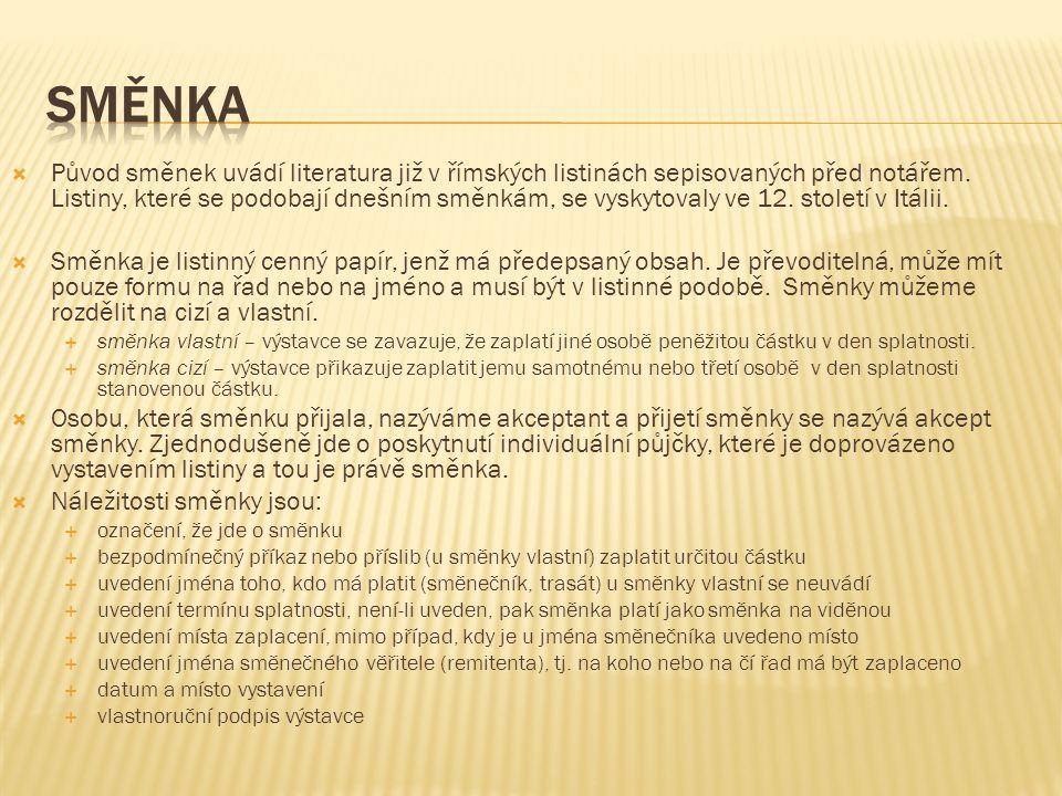 Původ směnek uvádí literatura již v římských listinách sepisovaných před notářem. Listiny, které se podobají dnešním směnkám, se vyskytovaly ve 12.