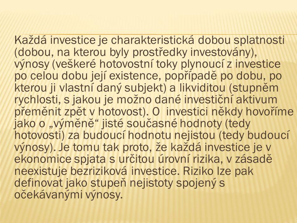 Každá investice je charakteristická dobou splatnosti (dobou, na kterou byly prostředky investovány), výnosy (veškeré hotovostní toky plynoucí z invest