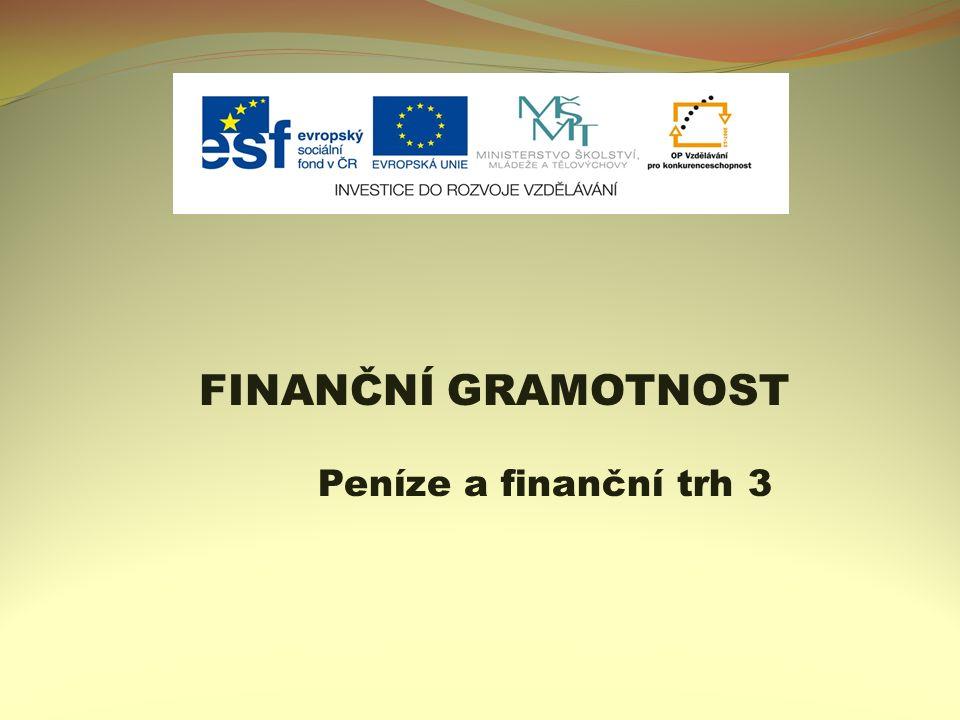 FINANČNÍ GRAMOTNOST Peníze a finanční trh 3