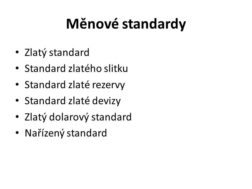 Měnové standardy Zlatý standard Standard zlatého slitku Standard zlaté rezervy Standard zlaté devizy Zlatý dolarový standard Nařízený standard