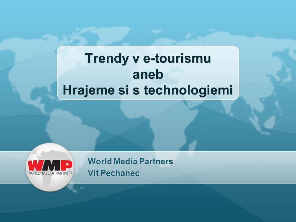 Trendy v e-tourismu aneb Hrajeme si s technologiemi World Media Partners Vít Pechanec