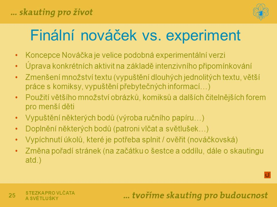 25 Finální nováček vs. experiment Koncepce Nováčka je velice podobná experimentální verzi Úprava konkrétních aktivit na základě intenzivního připomínk