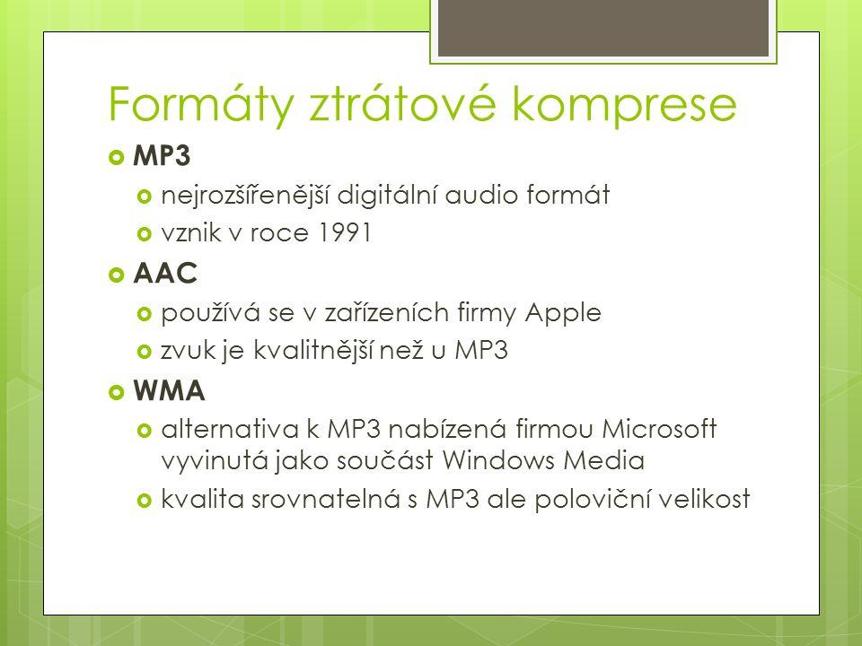 Formáty ztrátové komprese  MP3  nejrozšířenější digitální audio formát  vznik v roce 1991  AAC  používá se v zařízeních firmy Apple  zvuk je kvalitnější než u MP3  WMA  alternativa k MP3 nabízená firmou Microsoft vyvinutá jako součást Windows Media  kvalita srovnatelná s MP3 ale poloviční velikost