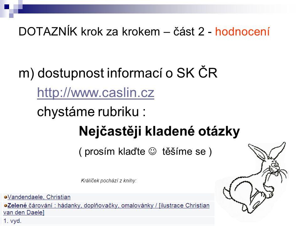 DOTAZNÍK krok za krokem – část 2 - hodnocení m) dostupnost informací o SK ČR http://www.caslin.cz chystáme rubriku : Nejčastěji kladené otázky ( prosím klaďte těšíme se ) Králíček pochází z knihy: