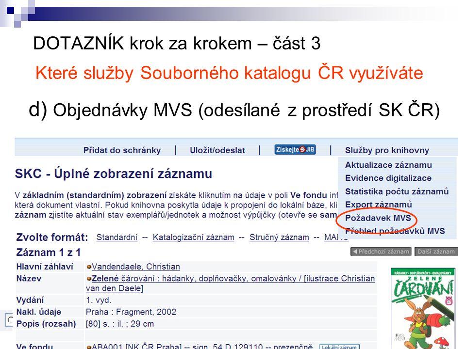 DOTAZNÍK krok za krokem – část 3 Které služby Souborného katalogu ČR využíváte d) Objednávky MVS (odesílané z prostředí SK ČR)