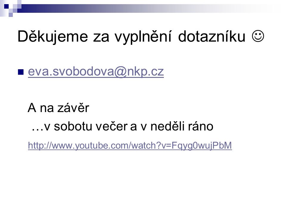 Děkujeme za vyplnění dotazníku eva.svobodova@nkp.cz A na závěr …v sobotu večer a v neděli ráno http://www.youtube.com/watch v=Fqyg0wujPbM