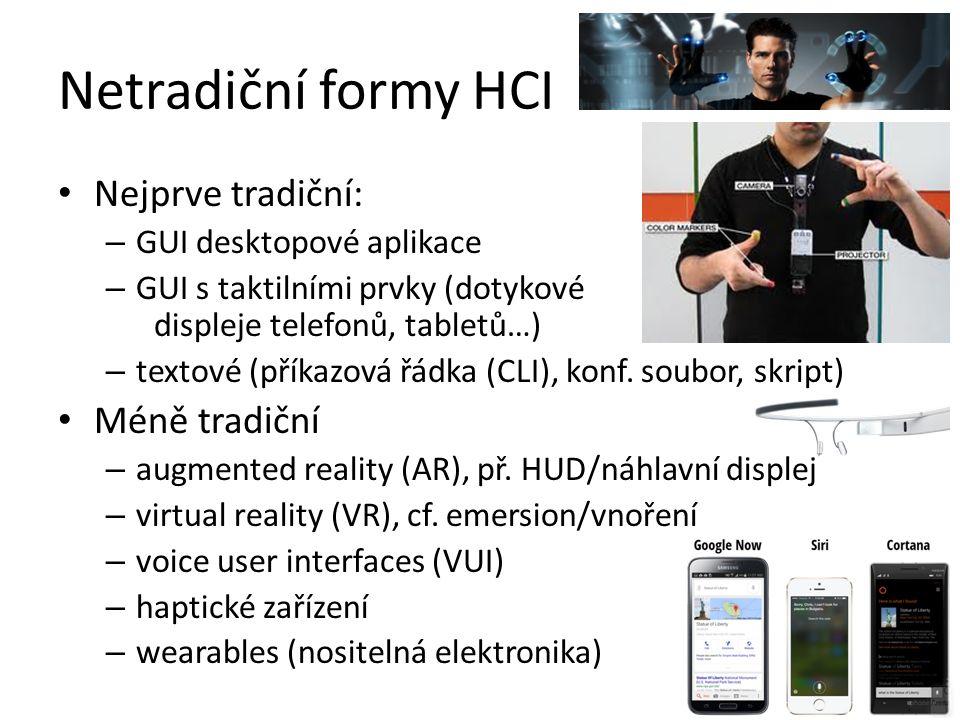 Netradiční formy HCI Nejprve tradiční: – GUI desktopové aplikace – GUI s taktilními prvky (dotykové displeje telefonů, tabletů…) – textové (příkazová řádka (CLI), konf.