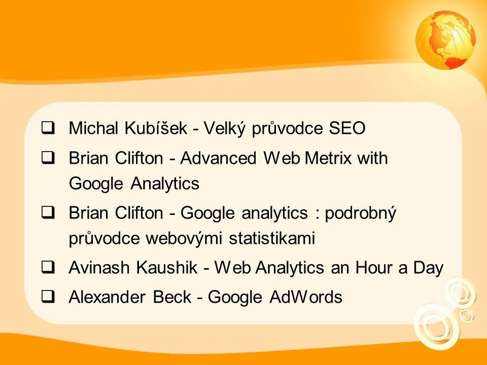  Michal Kubíšek - Velký průvodce SEO  Brian Clifton - Advanced Web Metrix with Google Analytics  Brian Clifton - Google analytics : podrobný průvod