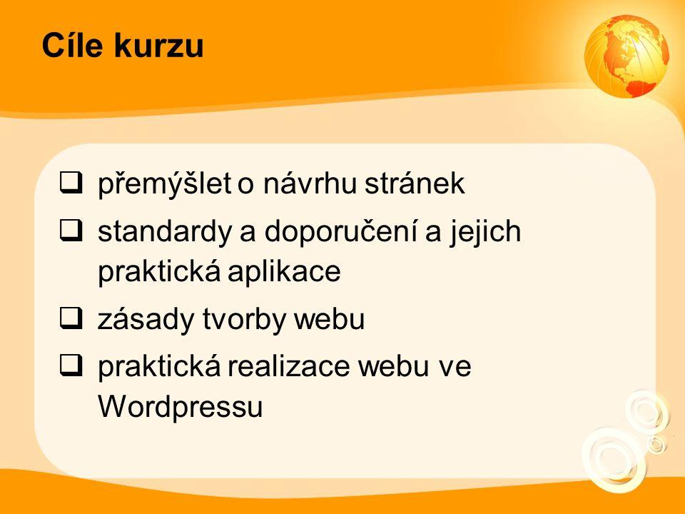 Cíle kurzu  přemýšlet o návrhu stránek  standardy a doporučení a jejich praktická aplikace  zásady tvorby webu  praktická realizace webu ve Wordpressu